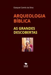 ARQUEOLOGIA BÍBLICA e As Grandes Descobertas