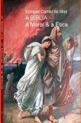 A BÍBLIA A MORAL & A ÉTICA