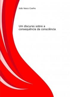 Consciência-consequência: Um discurso sobre a consequência da consciência