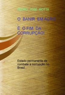O    BANIR  EM AÇÃO  , É  O FIM  DA CORRUPÇÃO!