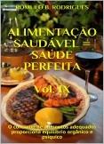 ALIMENTAÇÃO SAUDÁVEL = SAÚDE PERFEITA - VOL. IX - O consumo de alimentos adequados proporciona equilíbrio orgânico e psíquico