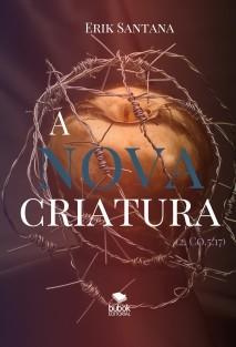 A Nova Criatura (2. Co 5:17)