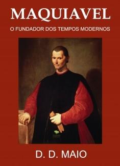 Maquiavel - O Fundador dos Tempos Modernos