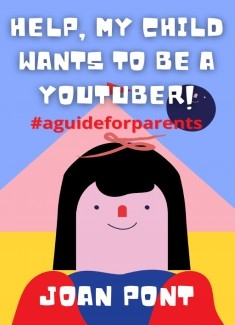 HELP, MY CHILD WANTS TO BE A YOUTUBER!