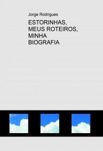 ESTORINHAS, MEUS ROTEIROS, MINHA BIOGRAFIA
