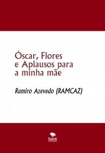 Óscar, Flores e Aplausos para a minha mãe
