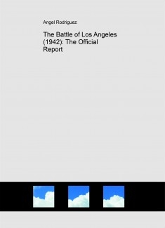 The Battle of Los Angeles (1942): The Official Report