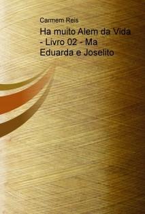 Ha muito Alem da Vida - Livro 02 - Ma Eduarda e Joselito