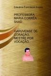 Professora Maria Corrêa Saad , Garuvense de Coração, Mestre por Vocação