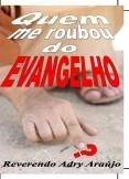 QUEM ME ROUBOU DO EVANGELHO?