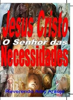 JESUS CRISTO O SENHOR DAS NECESSIDADES