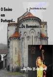 O Ensino em Portugal do Romanico ao Pós 25 de Abril