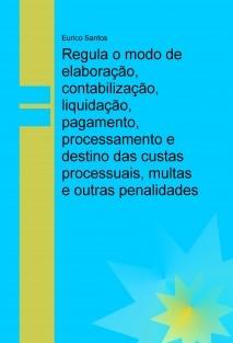 Regula o modo de elaboração, contabilização, liquidação, pagamento, processamento e destino das custas processuais, multas e outras penalidades