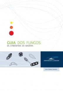 Guia dos Fungos da Atmosfera da Madeira