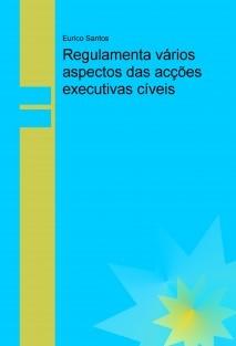 Regulamenta vários aspectos das acções executivas cíveis