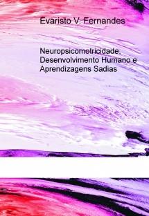 Neuropsicomotricidade, Desenvolvimento Humano e Aprendizagens Sadias