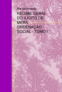 REGIME GERAL DO ILÍCITO DE MERA ORDENAÇÃO SOCIAL - TOMO I