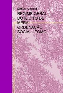 REGIME GERAL DO ILÍCITO DE MERA ORDENAÇÃO SOCIAL - TOMO III
