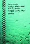 Código de Processo Penal Anotado - Artigos 124º a 140º TOMO I