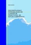 PSICOPATOLOGIA E PERSONALIDADE EM CLIENTES DE PROSTITUTAS. UM ESTUDO COMPARATIVO