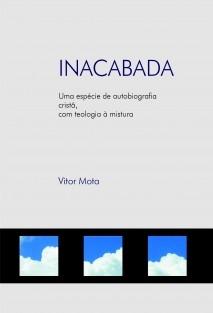 INACABADA - Uma espécie de auto-biografia cristã com teologia à mistura