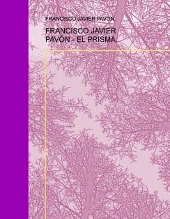 FRANCISCO JAVIER PAVÓN - EL PRISMA.