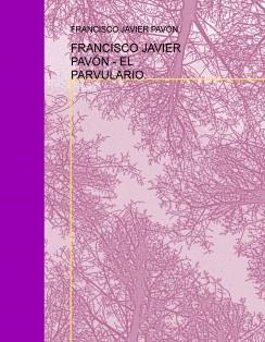 FRANCISCO JAVIER PAVÓN - EL PARVULARIO.