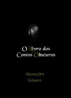 Os Contos Obscuros de Alexandre Ribeiro
