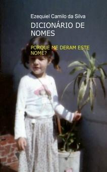 DICIONÁRIO DE NOMES - PORQUE ME DERAM ESTE NOME?