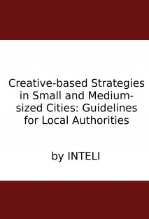 Creative-based Strategies in Small and Medium-sized Cities: Guidelines for Local Authorities
