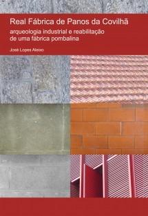 Real Fábrica de Panos da Covilhã: arqueologia industrial e reabilitação de uma fábrica pombalina