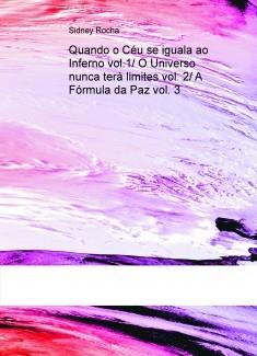 Quando o Céu se iguala ao Inferno vol.1/ O Universo nunca terá limites vol. 2/ A Fórmula da Paz vol. 3