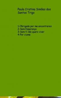 1 - OBRIGADA  POR  ME  ENCONTRARES 2 - SEM  ESPERANÇA  3 - SEM TI NÃO QUERO VIVER   4 - POR  CIUME