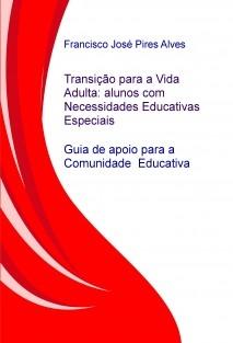 TRANSIÇÃO DA ESCOLA PARA A VIDA ADULTA: JOVENS COM NECESSIDADES EDUCATIVAS ESPECIAIS / GUIA DE APOIO PARA A COMUNIDADE EDUCATIVA