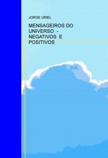 MENSAGEIROS DO UNIVERSO  - NEGATIVOS  E POSITIVOS