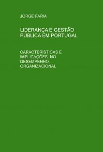 LIDERANÇA E GESTÃO PÚBLICA EM PORTUGAL. CARACTERÍSTICAS E IMPLICAÇÕES NO DESEMPENHO ORGANIZACIONAL