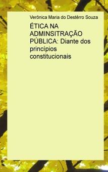 ÉTICA NA ADMINSITRAÇÃO PÚBLICA: Diante dos princípios constitucionais