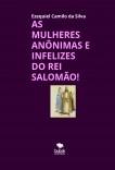 AS MULHERES ANÔNIMAS E INFELIZES DO REI SALOMÃO