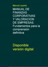 MANUAL DE FINANZAS CORPORATIVAS Y VALORACION DE EMPRESAS. Fundamentos para la comprensión definitiva