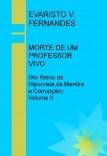MORTE DE UM PROFESSOR VIVO (No Reino da Hipocrisia,da Mentira e Corrupção) - Volume II
