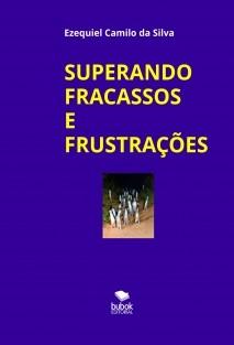 SUPERANDO FRACASSOS E FRUSTRAÇÕES