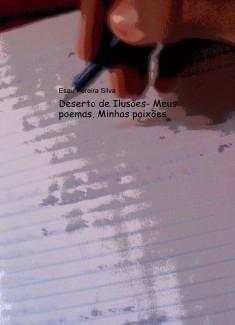 Deserto de Ilusões- Meus poemas, Minhas paixões