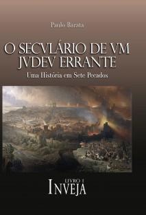 O Seculário de um Judeu Errante - A INVEJA (Livro 1)