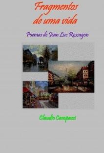 Fragmentos de uma vida - poemas de Jean Luc Rossagon