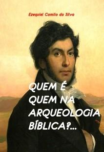 QUEM É QUEM NA ARQUEOLOGIA BÍBLICA?