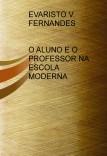 O ALUNO E O PROFESSOR NA ESCOLA MODERNA