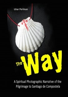 The Way - A Spiritual Photographic Narrative of the Pilgrimage to Santiago de Compostela