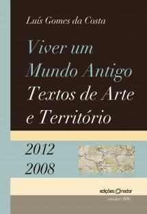 Viver um Mundo Antigo: Textos de Arte e Território (2012-2008)