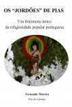 """OS """"JORDÕES"""" DE PIAS - Um fenómeno único da religiosidade popular portuguesa"""