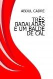 TRÊS BADALADAS E UM BALDE DE CAL